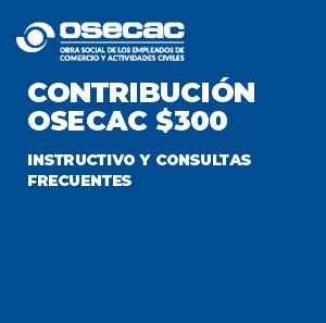 CONTRIBUCIÓN  OSECAC $300 - Instructivo y consultas frecuentes